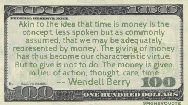 The giving of money has become characteristic virtue. Money given in lieu of action, thought, care, time Quote