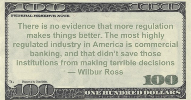 most highly regulated industry in America is commercial banking, and that didn't save those institutions from making terrible decisions Quote