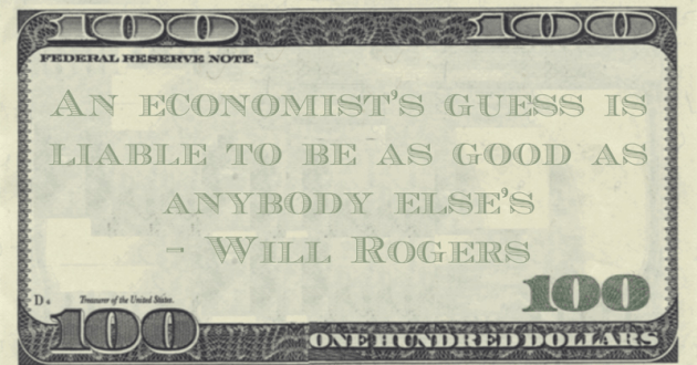 An economist's guess is liable to be as good as anybody else's Quote