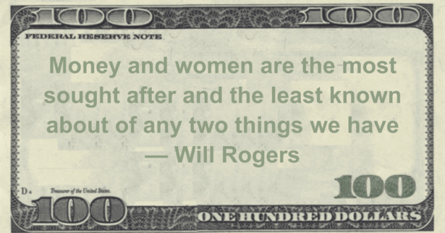 Money and women are the most sought after and the least known about of any two things we have Quote