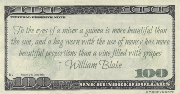 To the eyes of a miser a guinea is more beautiful than the sun, and a bag worn with the use of money has more beautiful proportions than a vine filled with grapes Quote