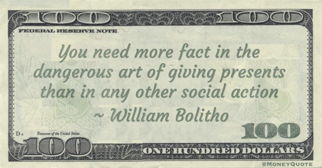 You need more fact in the dangerous art of giving presents than in any other social action Quote