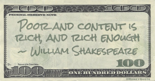 Poor and content is rich, and rich enough Quote