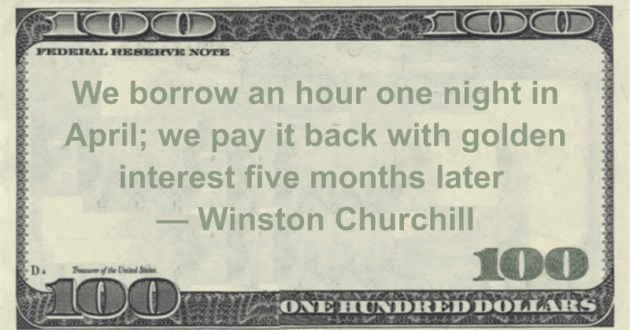 We borrow an hour one night in April; we pay it back with golden interest five months later Quote