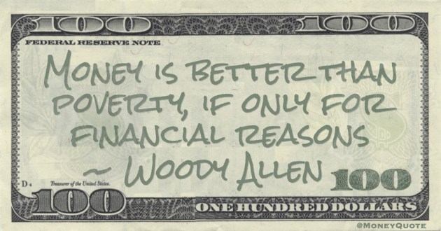 Money is better than poverty, if only for financial reasons Quote