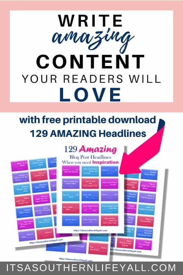 Write amazing blog content your readers will love. Writing valuable content is king when blogging. Included in this post is a free printable with 129 AMAZING blog post headlines to help you when you need a little inspiration.