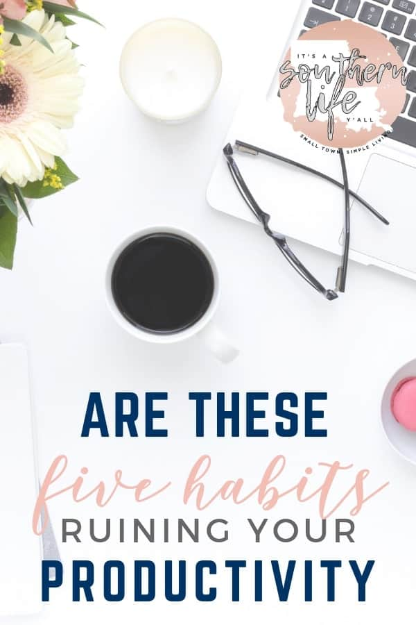Are you guilty of these five bad habits that ruin productivity and time management? Discover the habits and time management tips to help resolve them. Be your most productive self by using these tips.