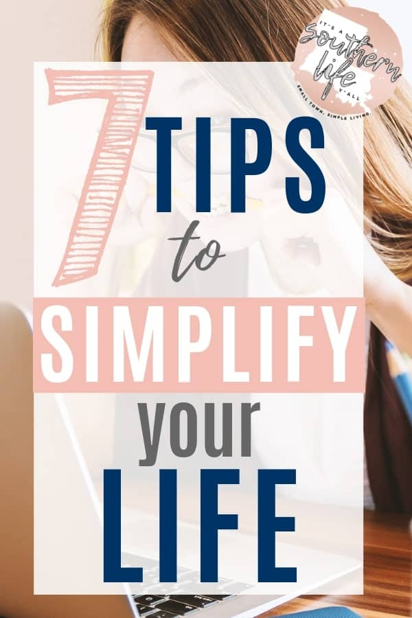 Tips to simplify your life for less stress, set and achieve goals, have better time management, and become more productive.