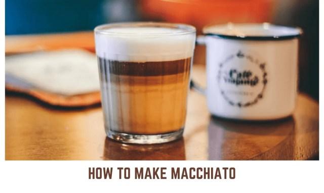 How To Make Macchiato