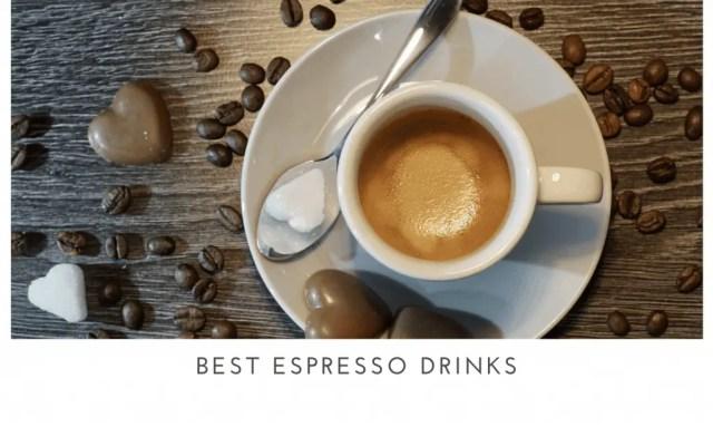 Best Espresso Drinks