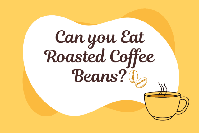 Can you Eat Roasted Coffee Beans