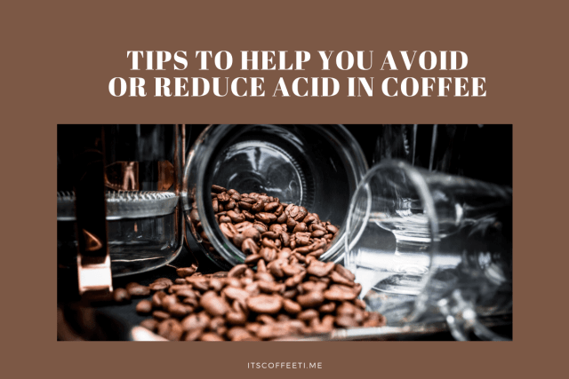 Tips to help you avoid or reduce Acid in Coffee
