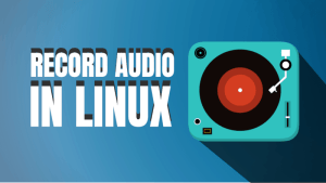 How to record sound in Linux