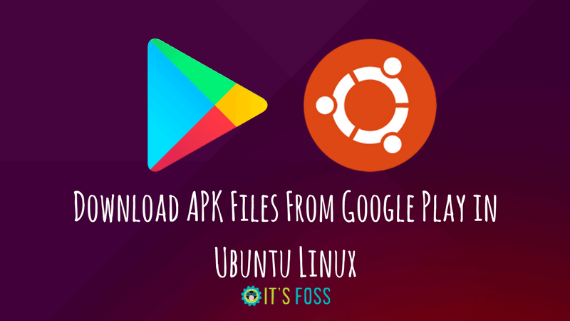 How to Download APK Files From Google Play in Ubuntu Linux