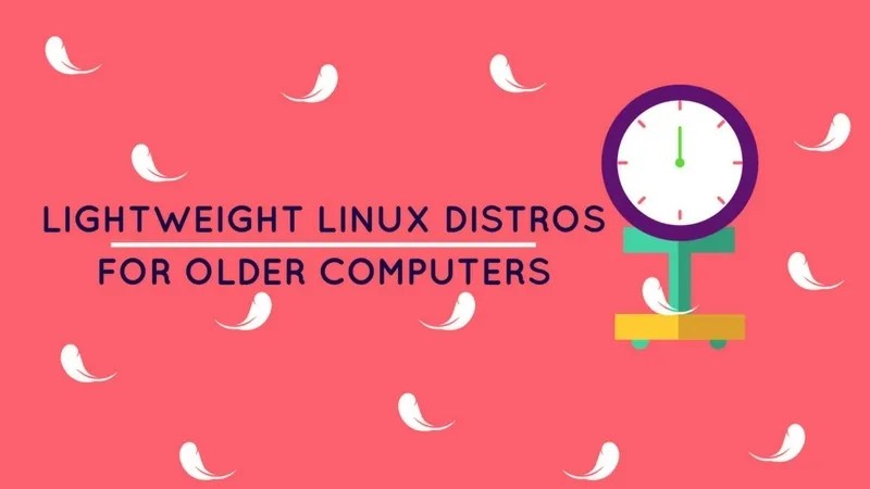 10 Best Lightweight Linux Distributions for Older Computers