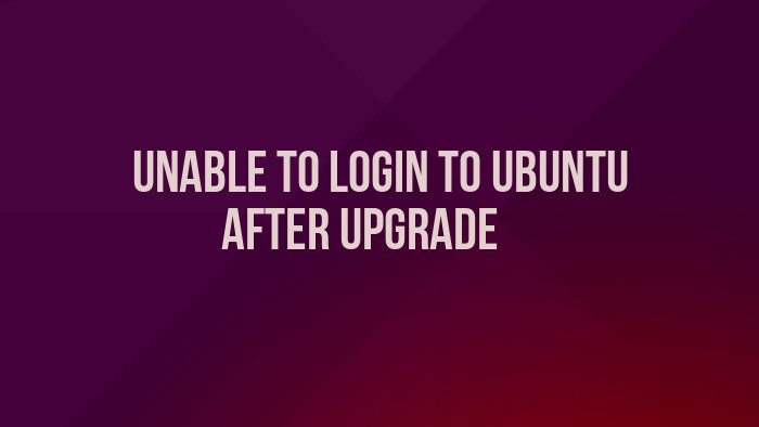 Fix Unable To Login To Ubuntu After Upgrade - It's FOSS