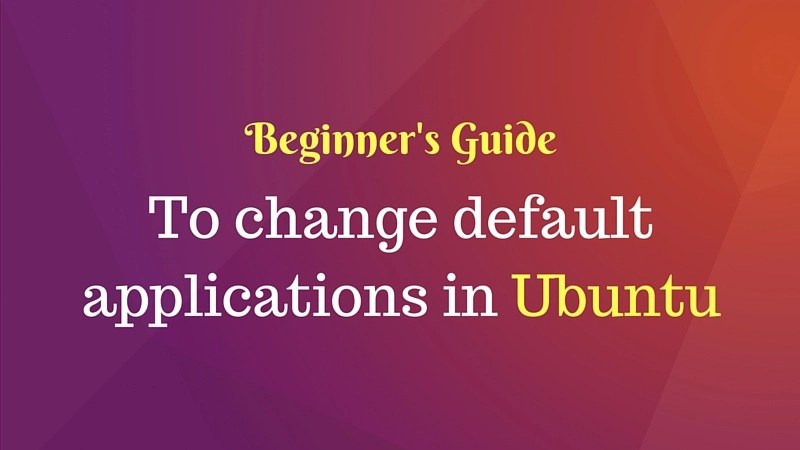 How To Change Default Applications In Ubuntu - It's FOSS