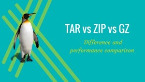 Tar vs Zip vs GZ! Difference explained and performance comapred