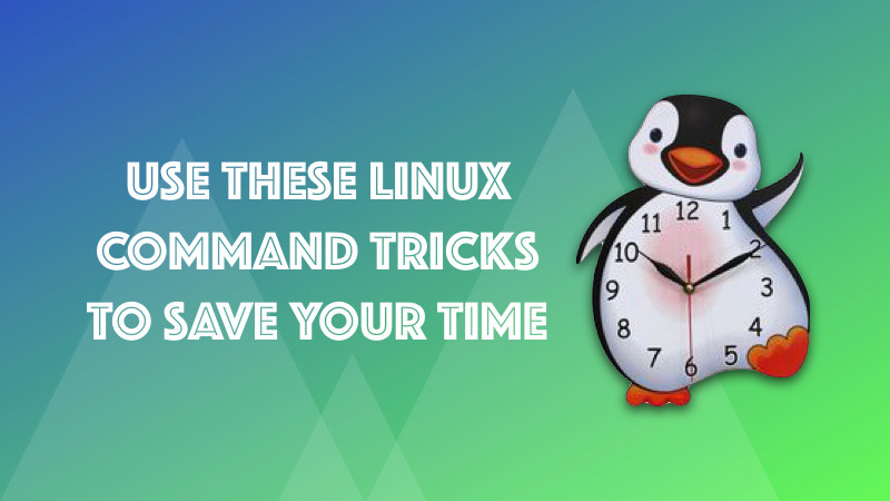 20 Linux Command Tips and Tricks That Will Save You A Lot of Time