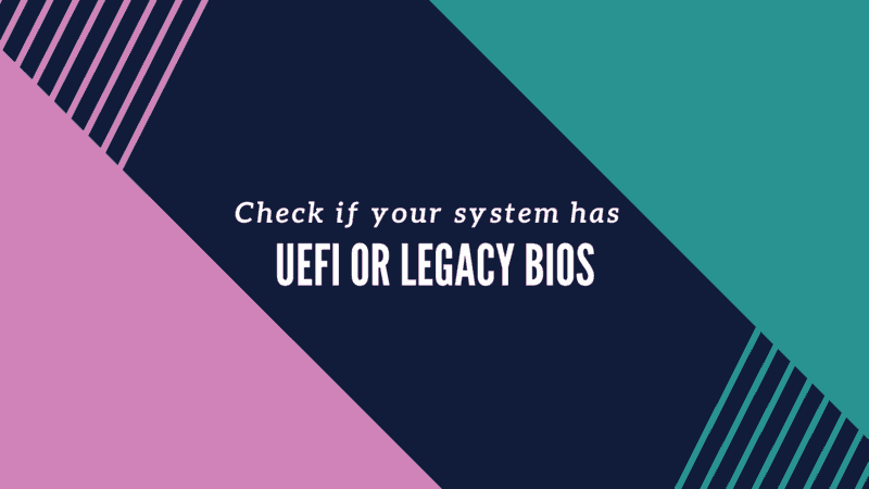 Check if Your Computer Uses UEFI or BIOS [Both in Linux and