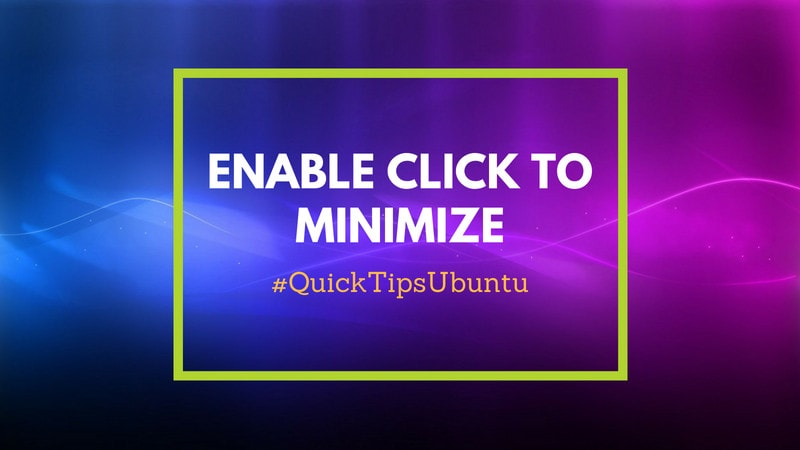 How to Enable Click to Minimize On Ubuntu 18 04 and 16 04