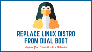 How to Replace One Linux Distribution With Another From Dual Boot