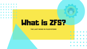 What is ZFS? Why are People Crazy About it?