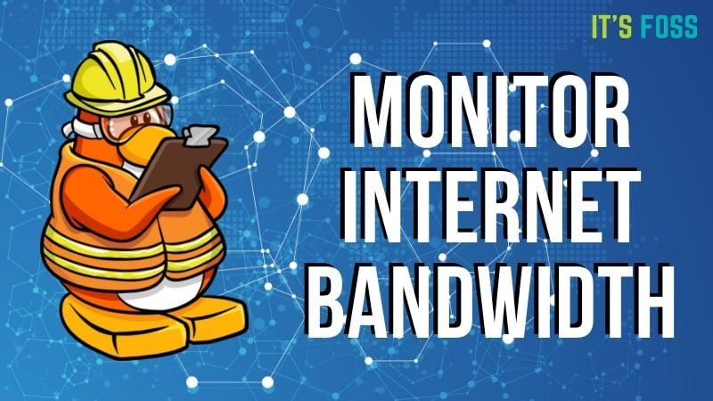 9 Tools for Monitoring Internet Bandwidth and Speed in Linux