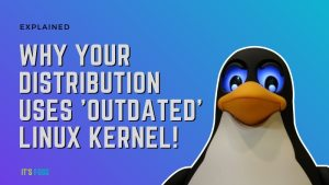 Why Linux Distro Use Outdated Kernel