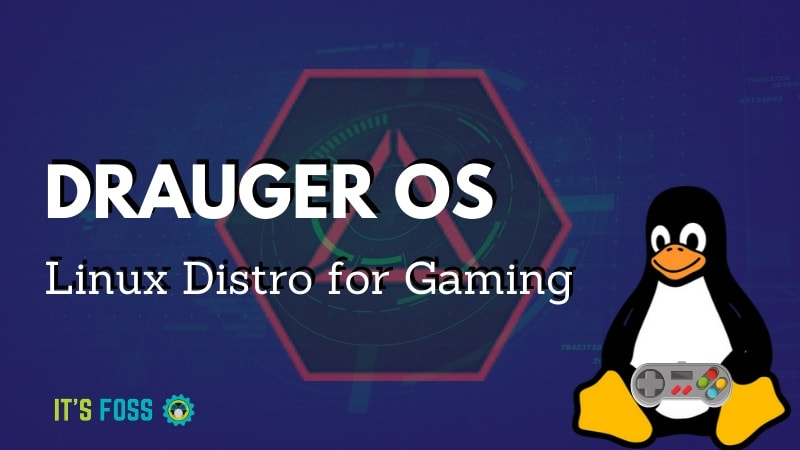 Drauger OS Linux Aims to Bring Console Gaming Experience on the Desktop