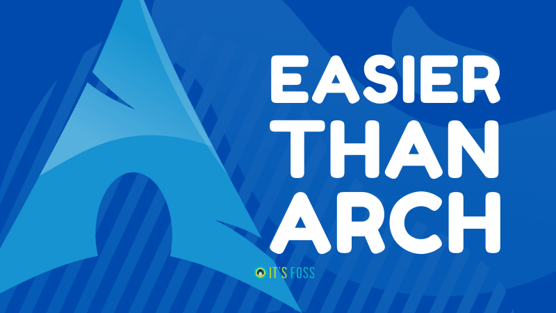 Top Arch-based User Friendly Linux Distributions That are Easier to Install and Use Than Arch Linux Itself