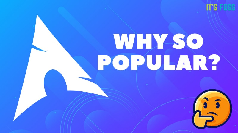Why People Are Crazy About Arch Linux? What's so Special About it?