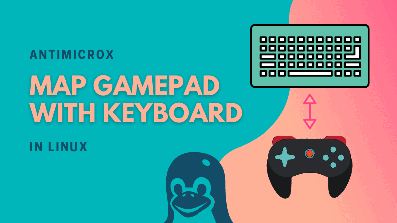 Map Your Gamepad Buttons With Keyboard, Mouse, or Macros/Scripts Using AntiMicroX in Linux