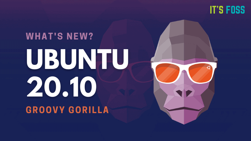 Ubuntu 20.10 Available to Download! Here are 11 New Features in Ubuntu 20.10 Groovy Gorilla