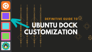 The Definitive Guide to Using and Customizing the Dock in Ubuntu