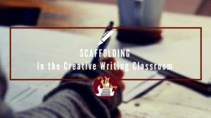 Scaffolding in the Creative Writing Classroom