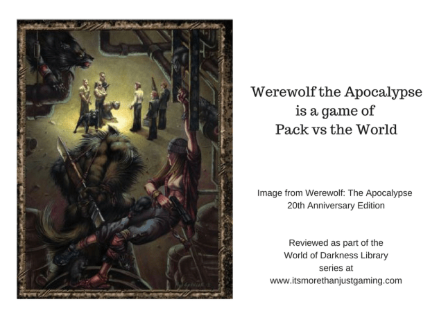 Werewolf the Apocalypse is a game of Pack vs the World