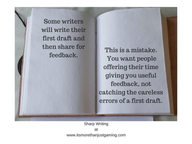 it is a mistake to share work for feedback after your first draft. You should edit it first so that people giving their time are not spending that time correcting careless errors