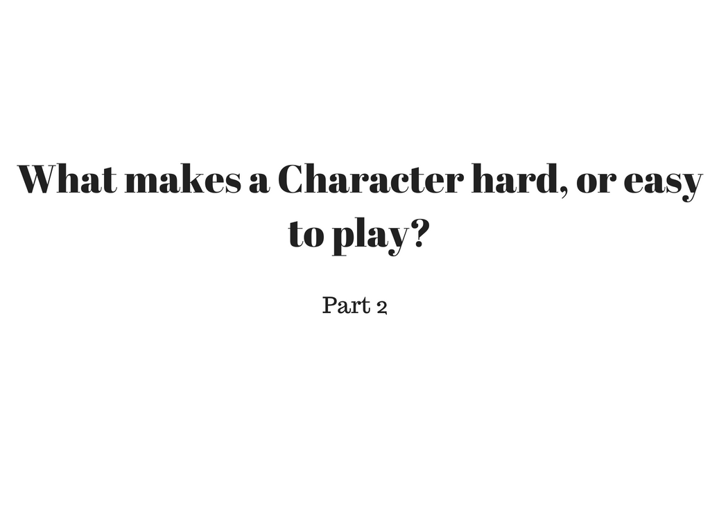 What makes a character easy or hard to play?  Part 2