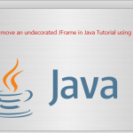 How to move an undecorated JFrame in Java Tutorial