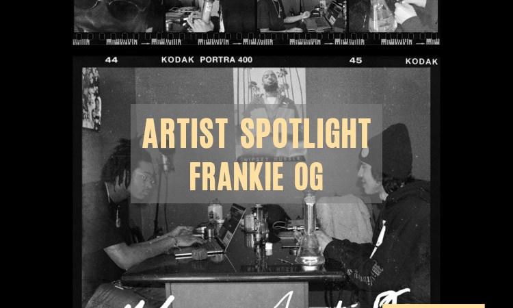 ARTIST SPOTLIGHT: FrankieOG