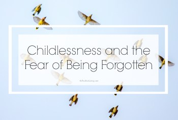 Childlessness and the Fear of Being Forgotten
