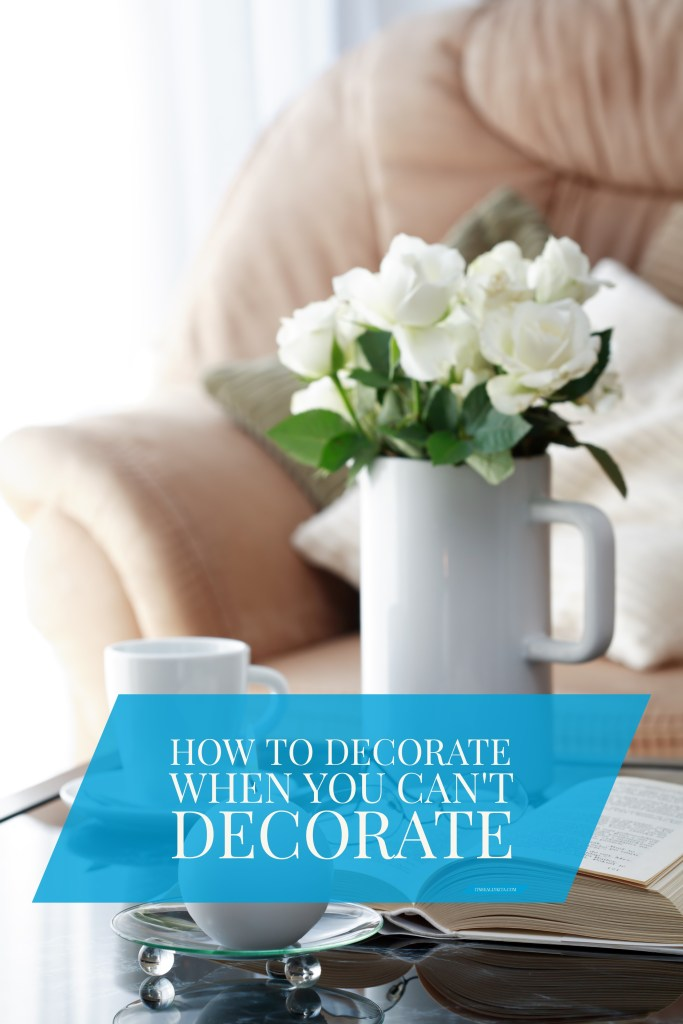 How to decorate when you can't decorate