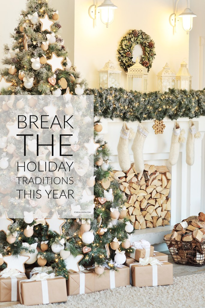 Break the Holiday traditions this year