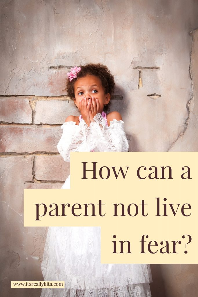 How can a parent not live in fear?