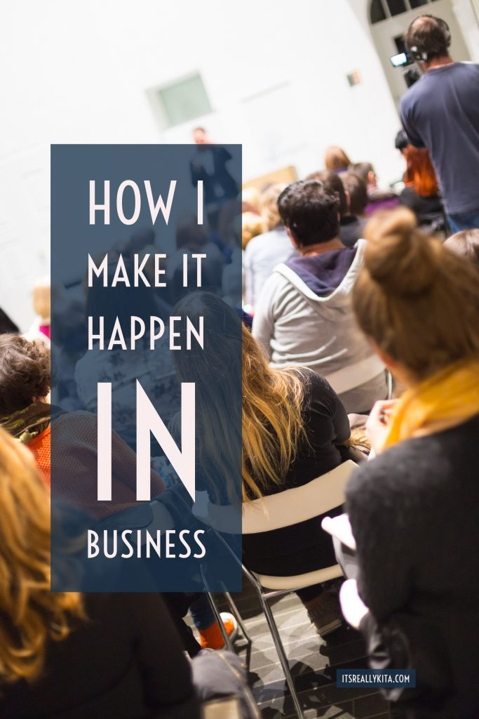 How I make it happen in business