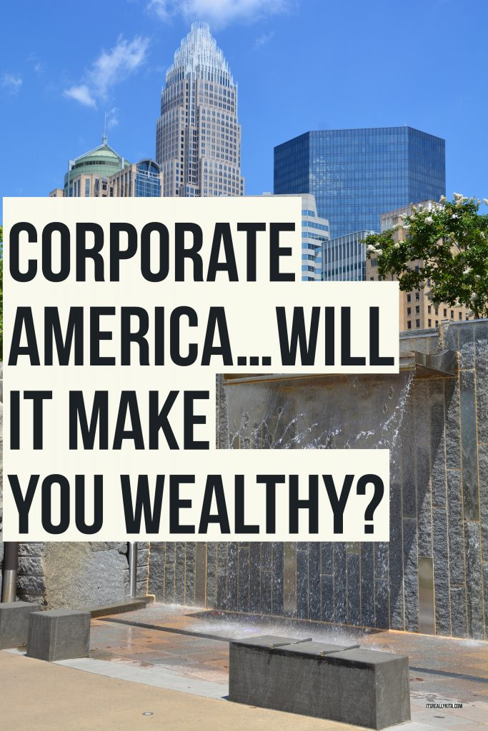 Corporate America…will it make you wealthy?