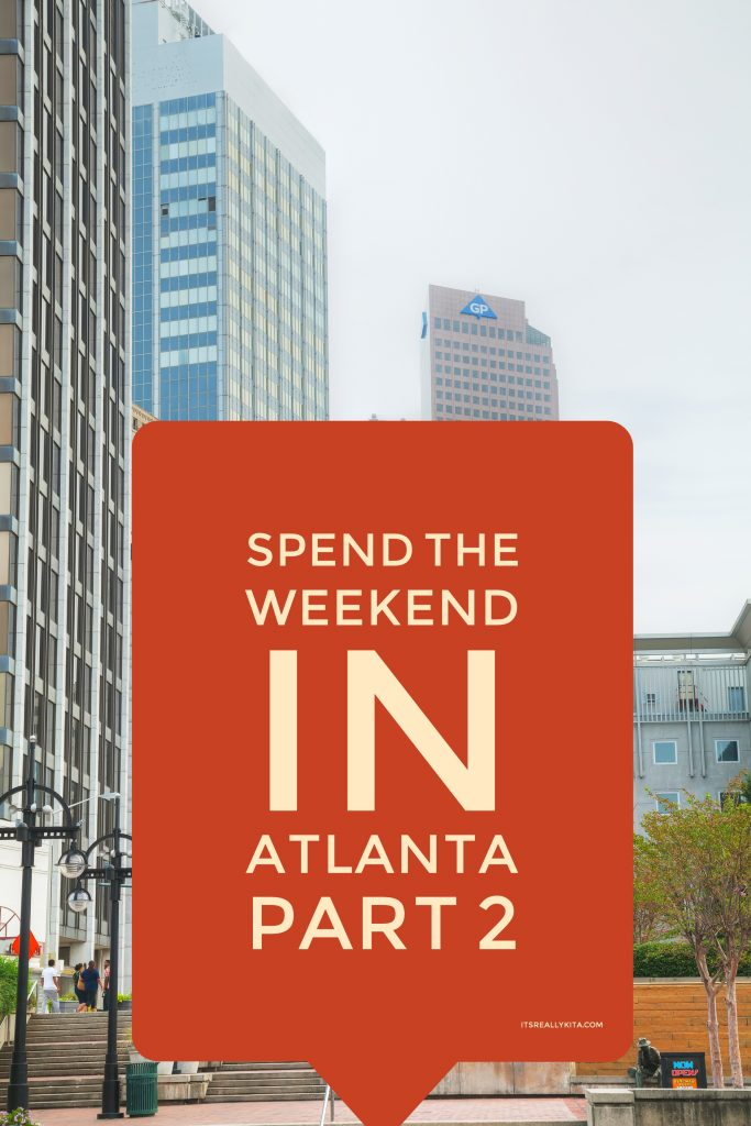 Spend the weekend in Atlanta part 2