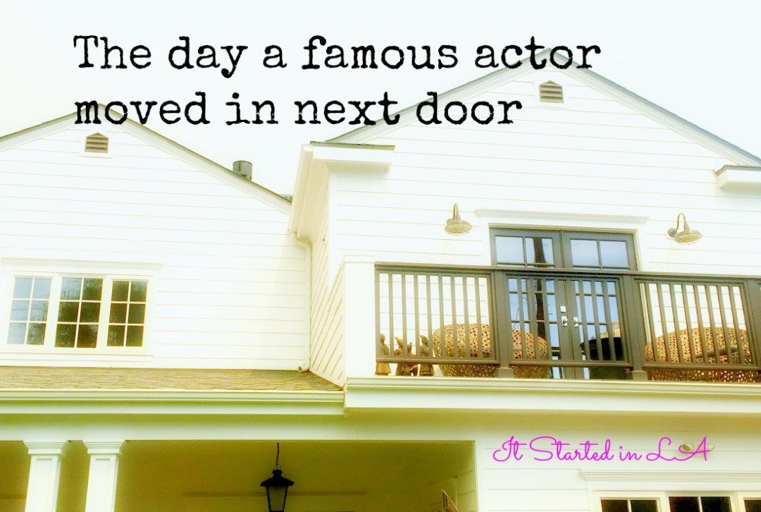 Only in LA: The day a famous actor knocked on our door to introduce himself as our new neighbour | It Started in LA | itstartedinla.com