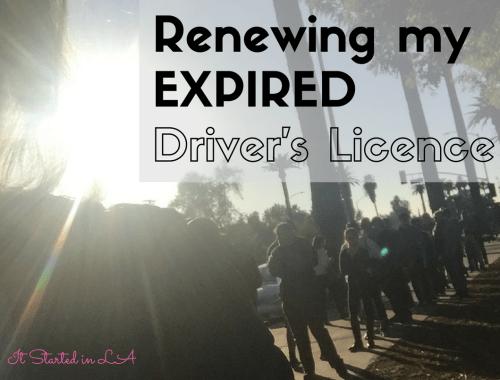 Renewing my expired CA Driver's Licence | It Started in LA | itstartedinla.com